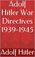 Adolf Hitler War Directives 1939-1945 by…