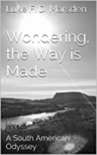 Wondering, the Way is Made: A South American…