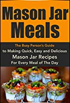 Mason Jar Meals: The Busy Person's Guide to…