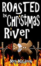 Roasted in Christmas River by Meg Muldoon