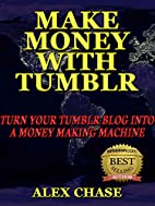 THE RIGHT WAY TO TURN YOUR tumblr. BLOG INTO…