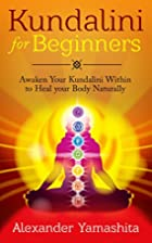 Kundalini: Kundalini For Beginners: Awaken…