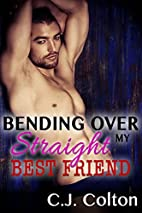 Bending Over My Straight Best Friend by C.…