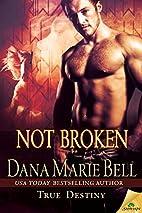 Not Broken (True Destiny, #5) by Dana Marie…