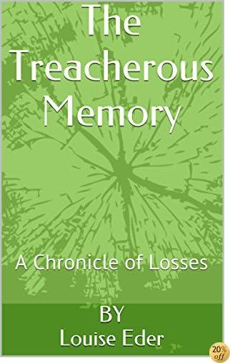 The Treacherous Memory: A Chronicle of Losses