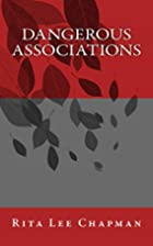 Dangerous Associations by Rita Lee Chapman