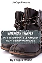 American Trapper: The Life and Death of…