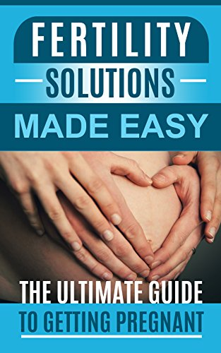 fertility-solutions-made-easy-the-ultimate-guide-to-getting-pregnant-pregnancy-fertility-infertility-reproductive-health-sex-sperm-donation-surrogacy