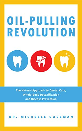 oil-pulling-revolution-the-natural-approach-to-dental-care-whole-body-detoxification-and-disease-prevention