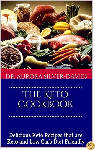 The Keto Cookbook: Delicious Keto Recipes that are Keto and Low Carb Diet Friendly (Healthy recipes, diet recipes, weight loss recipes, and healthy cooking Book 1)