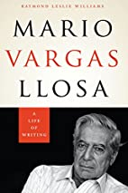 Mario Vargas Llosa: A Life of Writing by…