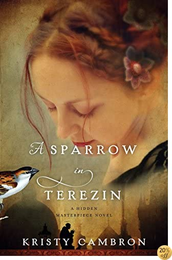 TA Sparrow in Terezin (A Hidden Masterpiece Novel Book 2)