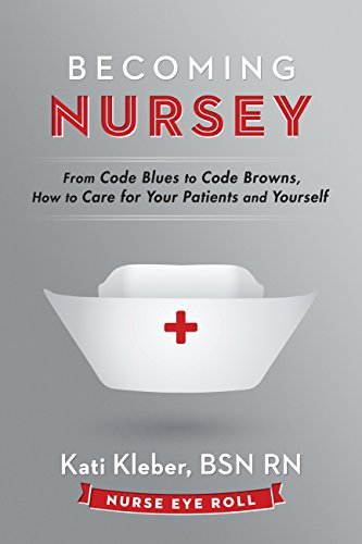 becoming-nursey-from-code-blues-to-code-browns-how-to-care-for-your-patients-and-yourself