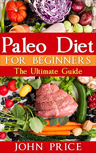paleo-diet-for-beginners-the-ultimate-paleo-plan-lose-weight-get-healthy-paleo-recipes-more-paleopaleo-dietpaleo-diet-planpaleo-for-beginnerspaleo-diet-solutionpaleo-cookbook-book-1