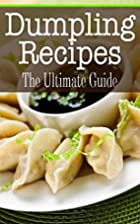 Dumpling Recipes: The Ultimate Guide by…