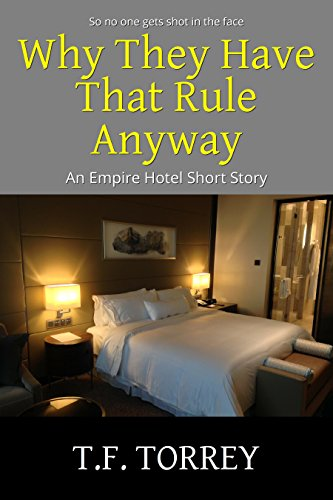 [Cover of Why They Have That Rule Anyway: An Empire Hotel Short Story by T.F. Torrey]