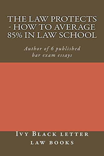 the-law-protects-how-to-average-85-in-law-school-e-law-book-learn-why-law-school-profs-teach-as-they-do-and-how-you-can-get-to-the-top-of-the-law-school-class