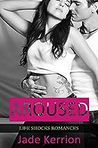 Aroused (Life Shocks Romances, #1) by Jade…