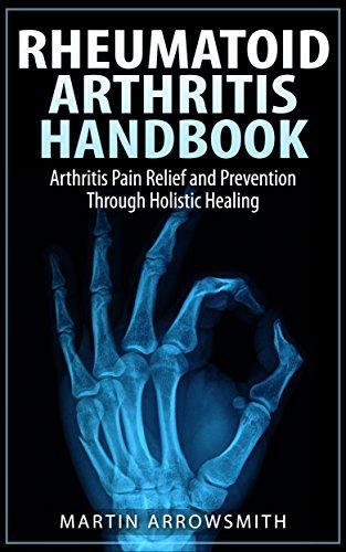 rheumatoid-arthritis-handbook-arthritis-pain-relief-and-prevention-through-holistic-healing-medical-diseases-ra-rheumatology-natural-remedies-holistic-health