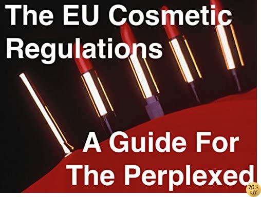 The EU Cosmetic Regulations - A Guide For The Perplexed