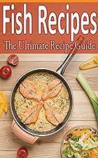 Fish Recipes: Over 100 recipes - tilapia,…