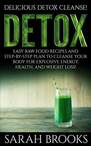 detox-delicious-detox-cleanse-easy-raw-food-recipes-and-step-by-step-plan-to-cleanse-your-body-for-explosive-energy-health-and-weight-loss-liver-natural-cures-juicing-smoothie-recipes