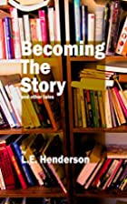 Becoming the Story: And Other Tales by L. E.…