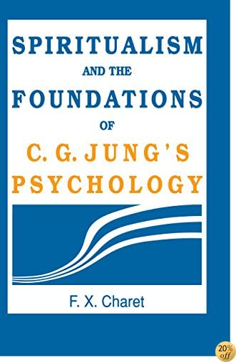 Spiritualism and the Foundations of C. G. Jung's Psychology: