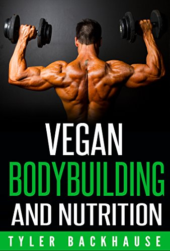 vegan-bodybuilding-and-nutrition-a-guide-on-how-to-build-muscle-and-gain-strength-while-executing-a-vegan-diet