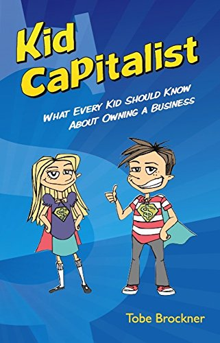 kid-capitalist-what-every-kid-should-know-about-owning-a-business