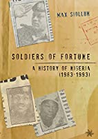 Soldiers of Fortune: A History of Nigeria…