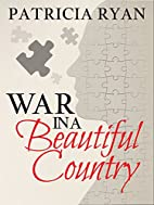 War in a Beautiful Country by Patricia Ryan