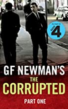 The Corrupted: Part One by G. F. Newman