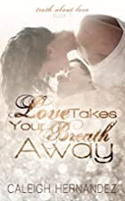 Love Takes Your Breath Away (Truth About…