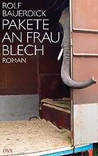 Pakete an Frau Blech: Roman by Rolf…