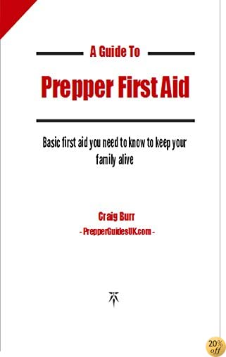 A Quick Guide to Prepper First Aid: Basic first aid you need to know to keep your family alive