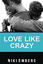 Love Like Crazy by Niki Embers