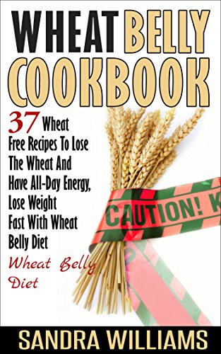 wheat-belly-cookbook-37-wheat-free-recipes-to-lose-the-wheat-and-have-all-day-energy-lose-weight-fast-with-wheat-belly-diet-wheat-belly-cookbook-gluten-lose-weight-grain-free-books-book-2