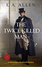 The Twice-Killed Man: Being a Further…