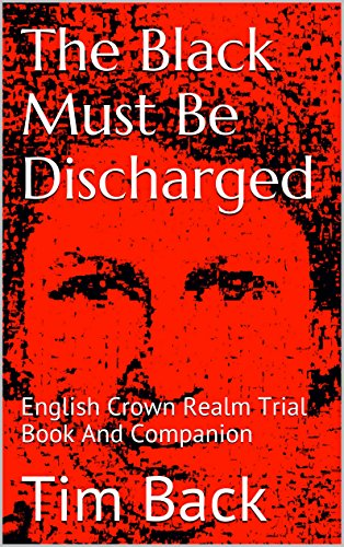 the-black-must-be-discharged-english-crown-realm-trial-book-and-companion-english-crown-realm-law-trial-books-and-companions-1