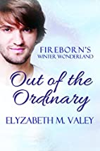 Out of the Ordinary by Elyzabeth M. VaLey