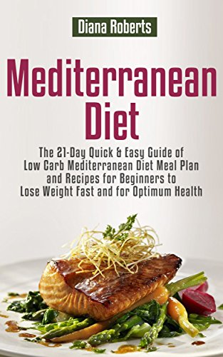 mediterranean-diet-the-21-day-quick-easy-guide-of-low-carb-mediterranean-diet-meal-plan-and-recipes-for-beginners-to-lose-weight-fast-and-for-optimum-health
