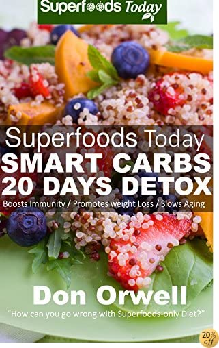 Superfoods Today Smart Carbs 20 Days Detox: Over 160 Quick & Easy Gluten Free Low Cholesterol Whole Foods Recipes full of Antioxidants & Phytochemicals