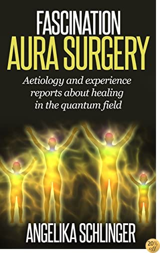 FASCINATION AURA SURGERY: aetiology and experience reports about healing in the quantum field