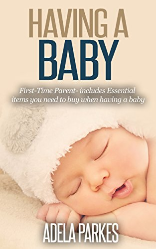 having-a-baby-first-time-parent-includes-essential-items-you-need-to-buy-when-having-a-baby-parenting-book-1