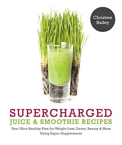 supercharged-juice-smoothie-recipesyour-ultra-healthy-plan-for-weight-loss-detox-beauty-more-using-super-supplements