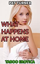 Taboo Erotica: What Happens At Home by Pat…