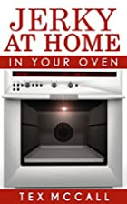 Jerky At Home: In Your Oven (DIY Jerky- Beef…