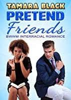 Pretend Friends: BWWM Interracial Romance by…