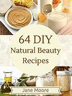 64 DIY Natural Beauty Recipes: How to Make…